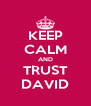 KEEP CALM AND TRUST DAVID - Personalised Poster A4 size