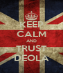KEEP CALM AND TRUST DEOLA - Personalised Poster A4 size