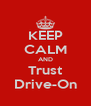 KEEP CALM AND Trust Drive-On - Personalised Poster A4 size
