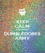 KEEP CALM AND TRUST DUMBLEDORES ARMY - Personalised Poster A4 size