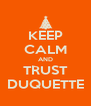 KEEP CALM AND TRUST DUQUETTE - Personalised Poster A4 size