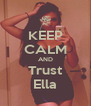 KEEP CALM AND Trust Ella - Personalised Poster A4 size