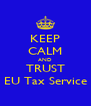 KEEP CALM AND TRUST EU Tax Service - Personalised Poster A4 size