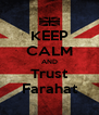 KEEP CALM AND Trust Farahat - Personalised Poster A4 size