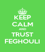 KEEP CALM AND TRUST FEGHOULI - Personalised Poster A4 size