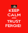 KEEP CALM AND TRUST FERGIE!  - Personalised Poster A4 size