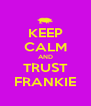 KEEP CALM AND TRUST FRANKIE - Personalised Poster A4 size