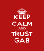 KEEP CALM AND TRUST GAB - Personalised Poster A4 size