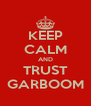 KEEP CALM AND TRUST GARBOOM - Personalised Poster A4 size
