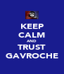 KEEP CALM AND TRUST GAVROCHE - Personalised Poster A4 size