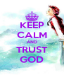 KEEP CALM AND TRUST GOD - Personalised Poster A4 size