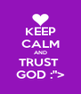 "KEEP CALM AND TRUST  GOD :""> - Personalised Poster A4 size"