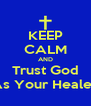 KEEP CALM AND Trust God As Your Healer - Personalised Poster A4 size