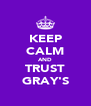 KEEP CALM AND TRUST GRAY'S - Personalised Poster A4 size