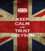 KEEP CALM AND TRUST GREYSON - Personalised Poster A4 size