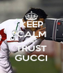 KEEP CALM AND TRUST GUCCI - Personalised Poster A4 size