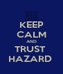KEEP CALM AND TRUST  HAZARD  - Personalised Poster A4 size