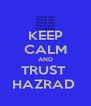 KEEP CALM AND TRUST  HAZRAD  - Personalised Poster A4 size