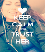 KEEP CALM AND TRUST HER - Personalised Poster A4 size