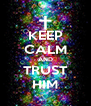 KEEP CALM AND TRUST HIM - Personalised Poster A4 size