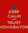 KEEP CALM AND TRUST HOVABATOR - Personalised Poster A4 size