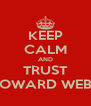 KEEP CALM AND TRUST HOWARD WEBB - Personalised Poster A4 size