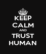 KEEP CALM AND TRUST HUMAN - Personalised Poster A4 size