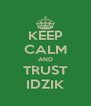 KEEP CALM AND TRUST IDZIK - Personalised Poster A4 size