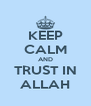 KEEP CALM AND TRUST IN ALLAH - Personalised Poster A4 size