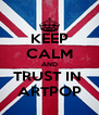 KEEP CALM AND TRUST IN  ARTPOP - Personalised Poster A4 size