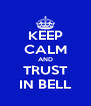 KEEP CALM AND TRUST IN BELL - Personalised Poster A4 size