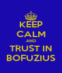 KEEP CALM AND TRUST IN BOFUZIUS - Personalised Poster A4 size