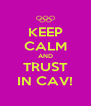 KEEP CALM AND TRUST IN CAV! - Personalised Poster A4 size