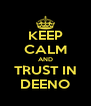 KEEP CALM AND TRUST IN DEENO - Personalised Poster A4 size