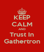 KEEP CALM AND Trust In Gathertron - Personalised Poster A4 size
