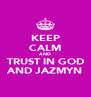KEEP CALM AND TRUST IN GOD AND JAZMYN - Personalised Poster A4 size