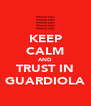 KEEP CALM AND TRUST IN GUARDIOLA - Personalised Poster A4 size