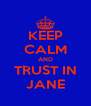 KEEP CALM AND TRUST IN JANE - Personalised Poster A4 size