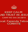 KEEP CALM  AND TRUST IN JESUS CAMP NO DIA 26-28/10 Local: Fazenda Teboes CONVITE - Personalised Poster A4 size