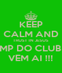 KEEP CALM AND TRUST IN JESUS O CAMP DO CLUBINHO  VEM AI !!! - Personalised Poster A4 size