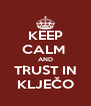 KEEP CALM  AND TRUST IN KLJEČO - Personalised Poster A4 size