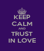 KEEP CALM AND TRUST IN LOVE - Personalised Poster A4 size