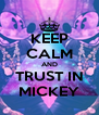KEEP CALM AND TRUST IN MICKEY - Personalised Poster A4 size