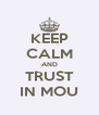 KEEP CALM AND TRUST IN MOU - Personalised Poster A4 size