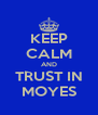 KEEP CALM AND TRUST IN MOYES - Personalised Poster A4 size