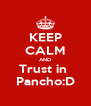 KEEP CALM AND Trust in  Pancho:D - Personalised Poster A4 size