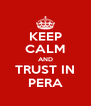 KEEP CALM AND TRUST IN PERA - Personalised Poster A4 size