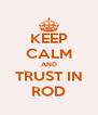 KEEP CALM AND TRUST IN ROD - Personalised Poster A4 size