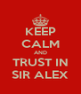 KEEP CALM AND TRUST IN SIR ALEX - Personalised Poster A4 size
