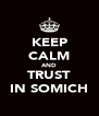 KEEP CALM AND TRUST IN SOMICH - Personalised Poster A4 size